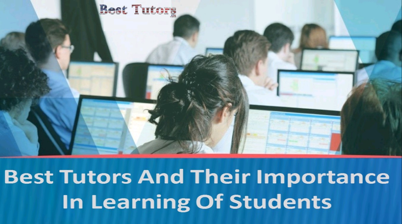 Best Tutors And Their Importance In Learning Of Students