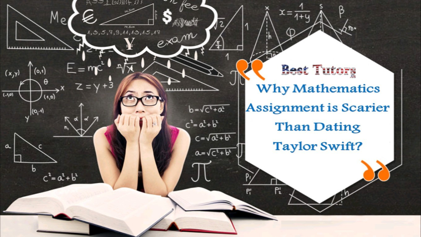 Why Mathematics Assignment is Scarier than dating Taylor Swift?